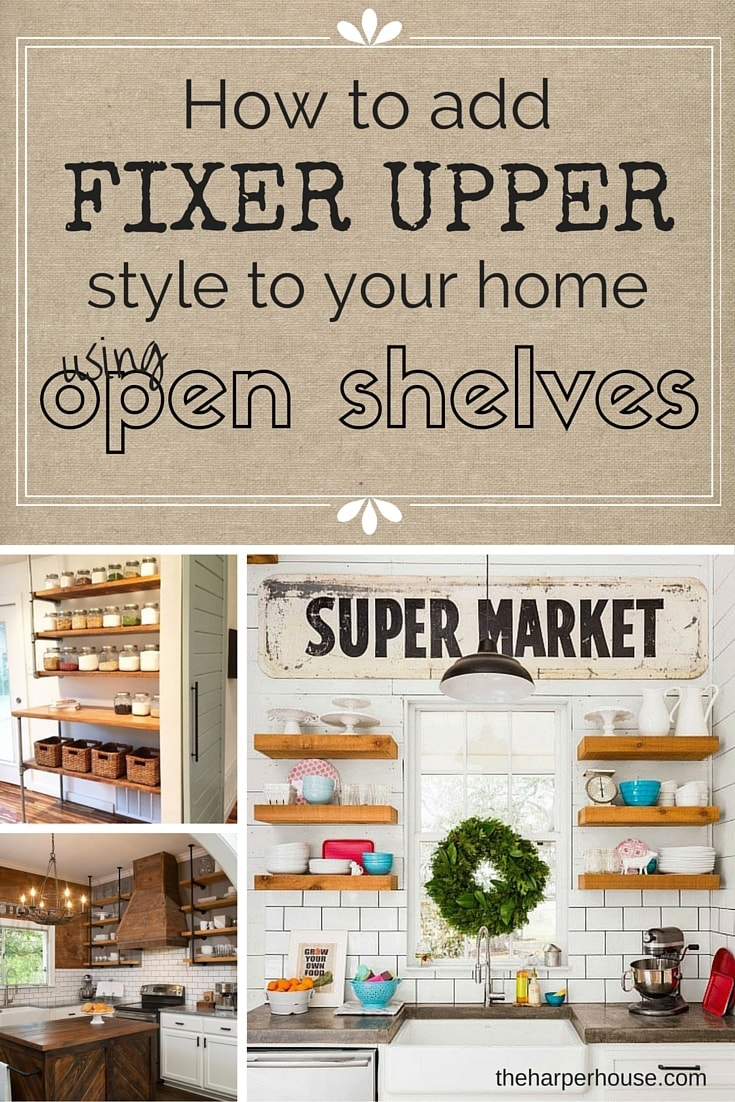 Fixer upper kitchen decor ideas - Learn How To Add Fixer Upper Style To Your Kitchen By Using Open Shelves