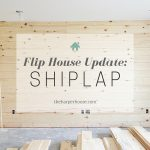 Flip House Update: It's Shiplap Week!
