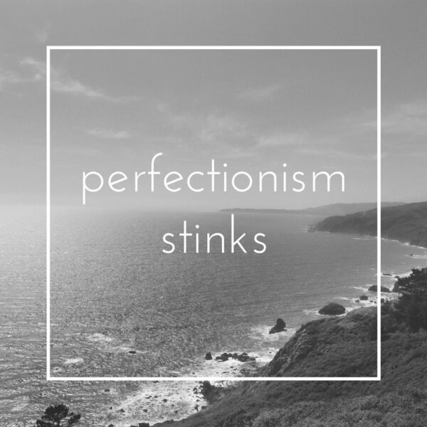 perfectionism stinks - give up the facade of being perfect and just be YOU