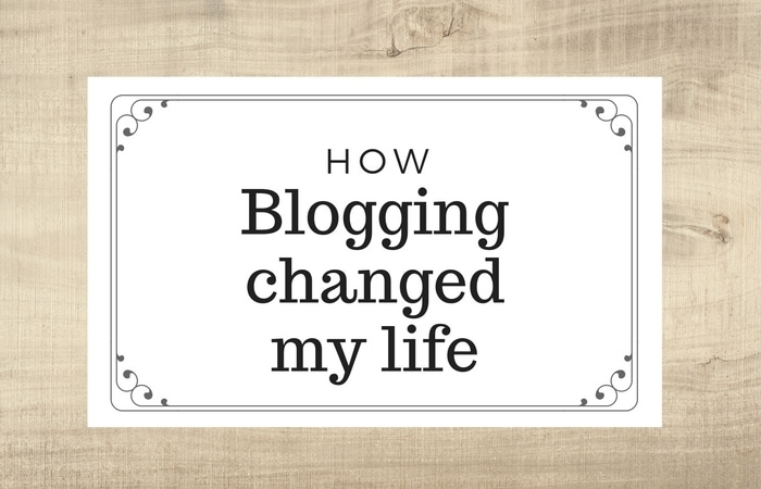 Blogging has changed my life