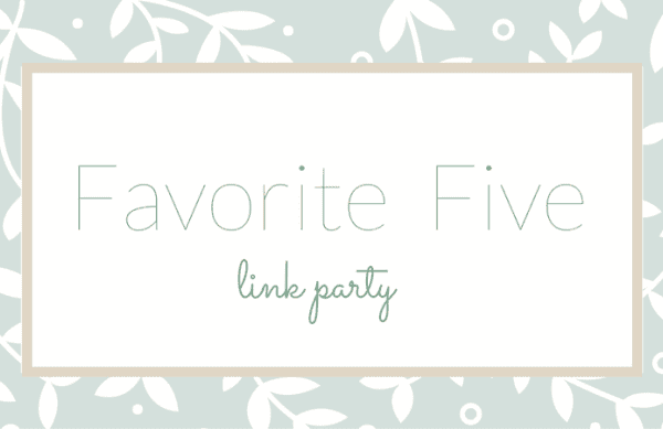 Favorite Five Link Party